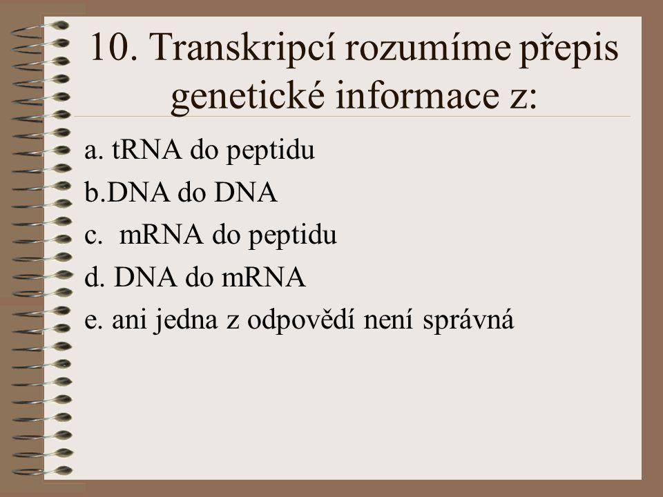 10. Transkripcí rozumíme přepis genetické informace z: