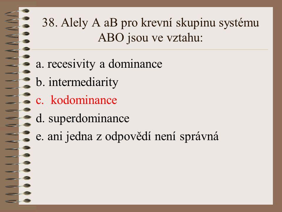 38. Alely A aB pro krevní skupinu systému ABO jsou ve vztahu: