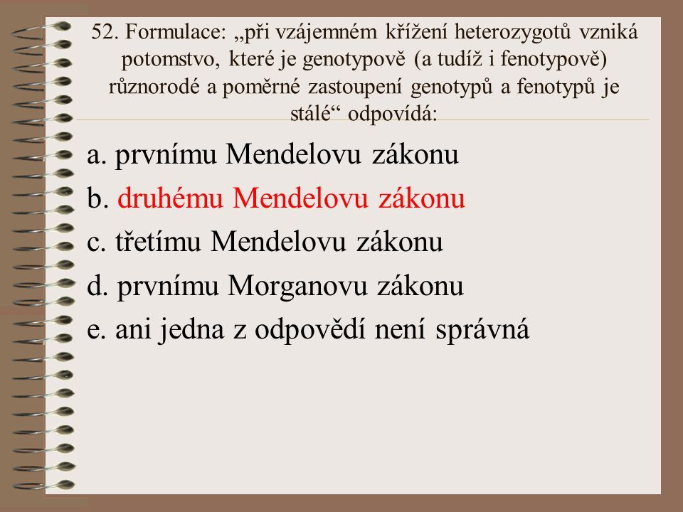 a. prvnímu Mendelovu zákonu b. druhému Mendelovu zákonu