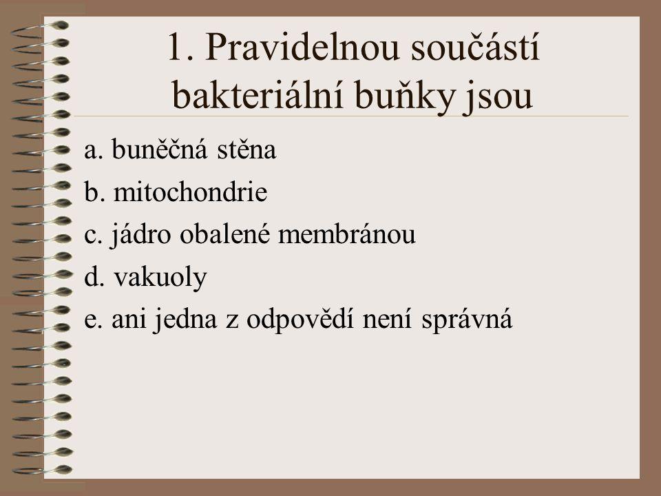 1. Pravidelnou součástí bakteriální buňky jsou