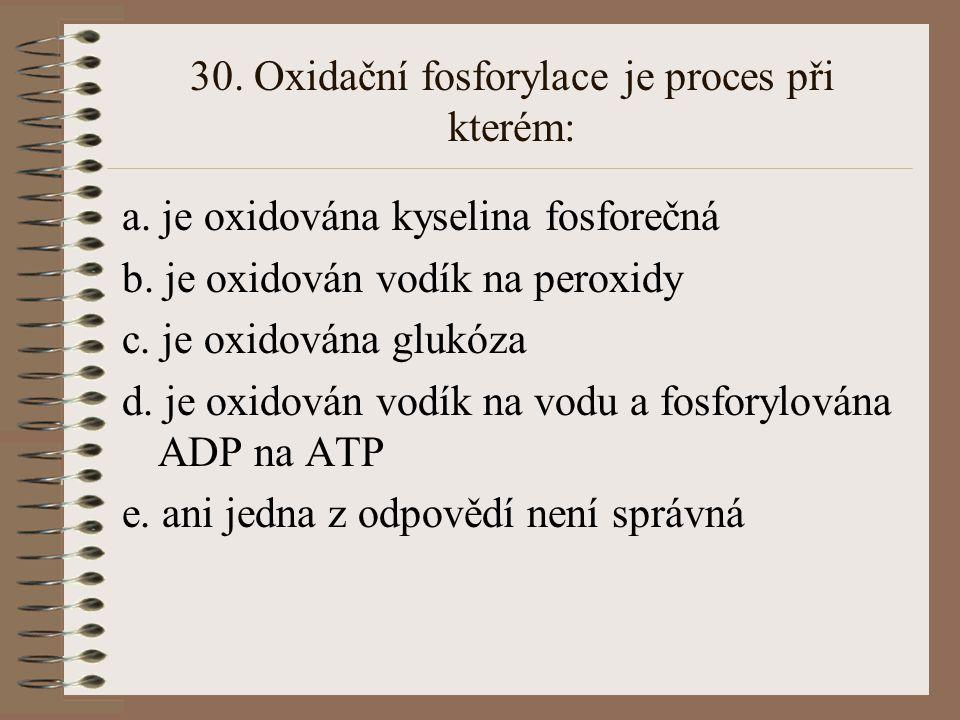30. Oxidační fosforylace je proces při kterém: