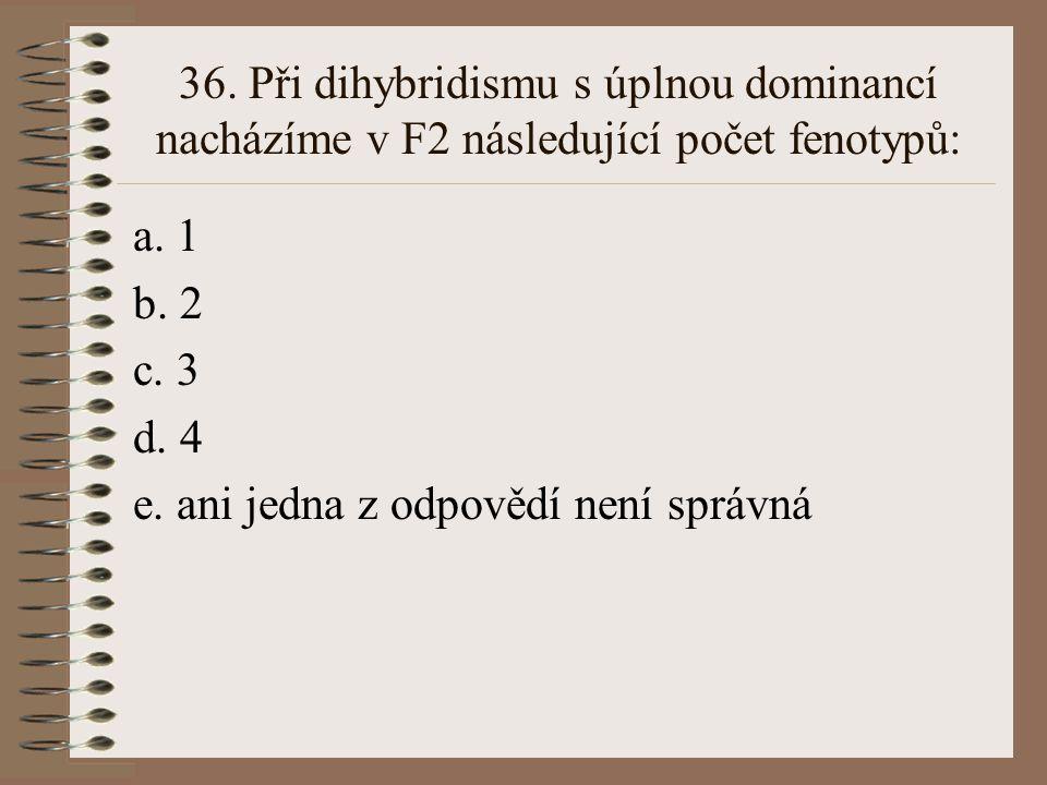 36. Při dihybridismu s úplnou dominancí nacházíme v F2 následující počet fenotypů: