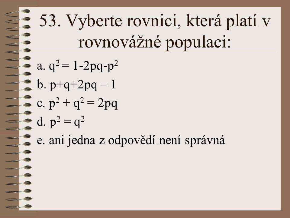 53. Vyberte rovnici, která platí v rovnovážné populaci: