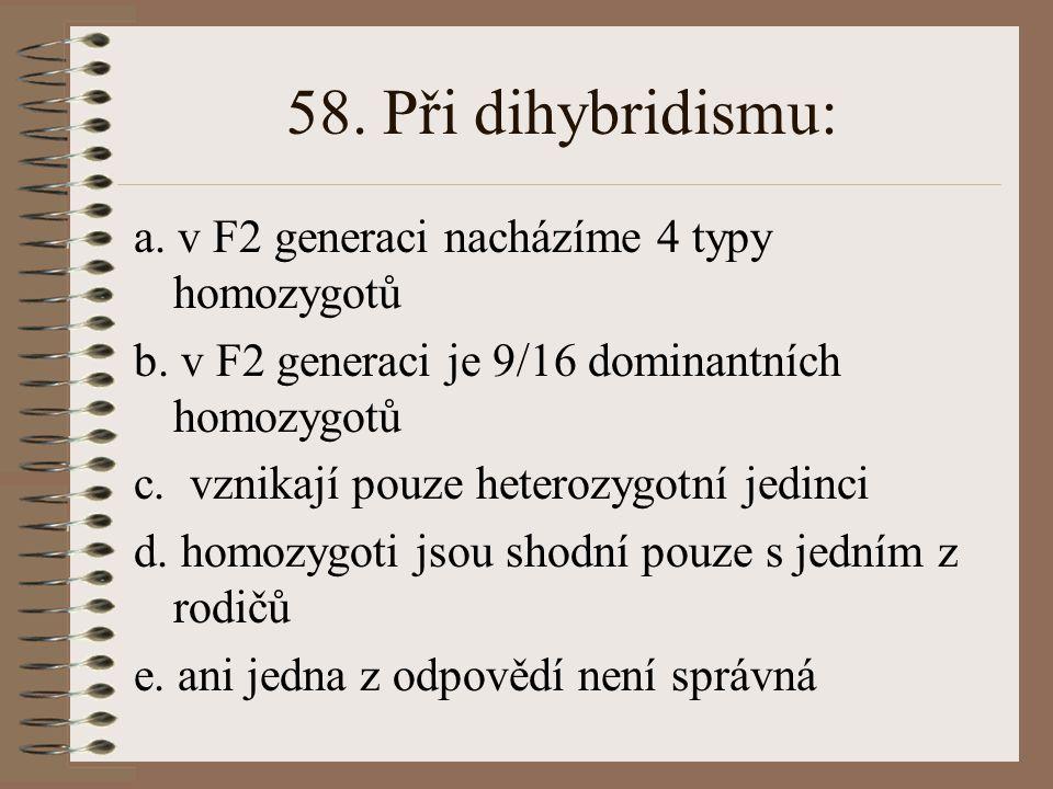 58. Při dihybridismu: a. v F2 generaci nacházíme 4 typy homozygotů