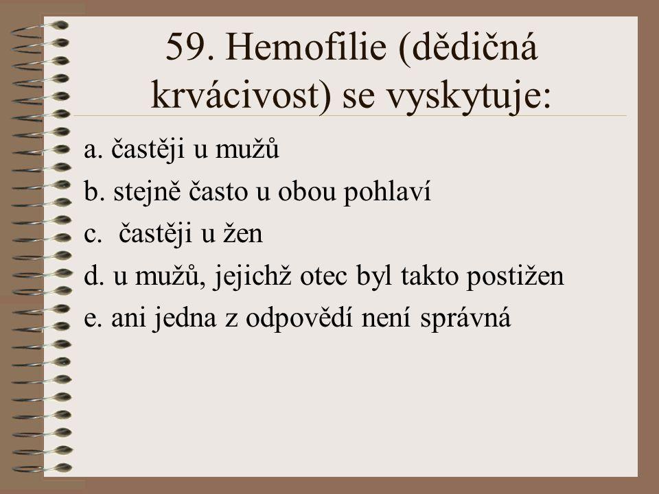 59. Hemofilie (dědičná krvácivost) se vyskytuje: