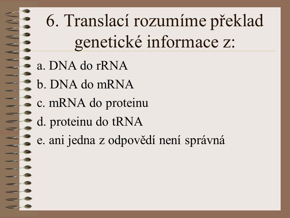 6. Translací rozumíme překlad genetické informace z:
