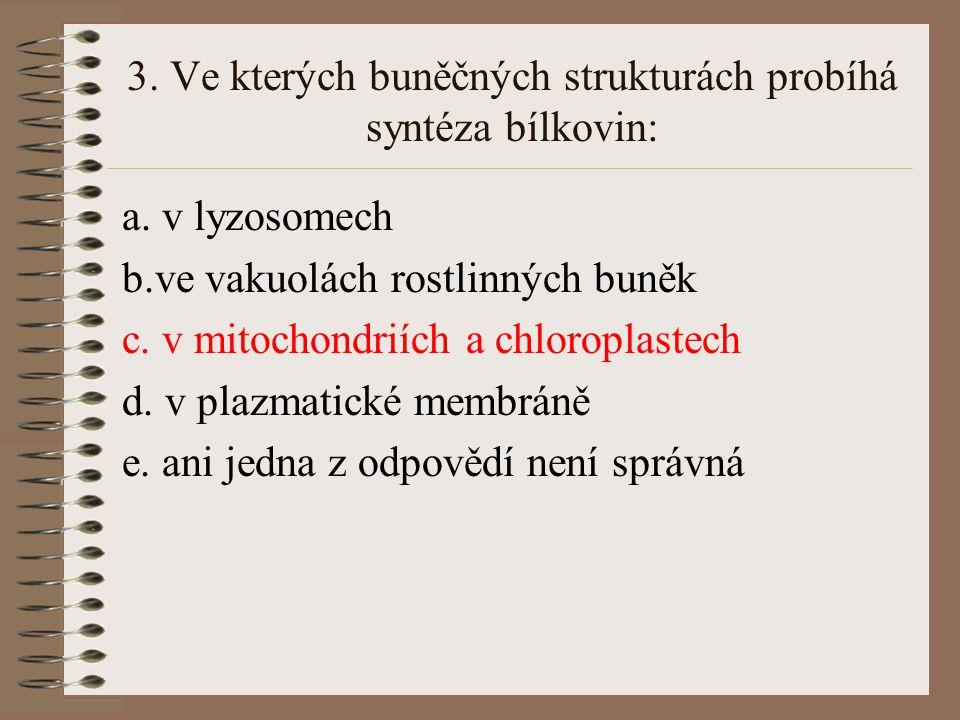 3. Ve kterých buněčných strukturách probíhá syntéza bílkovin: