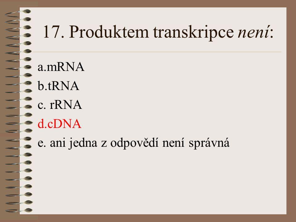 17. Produktem transkripce není: