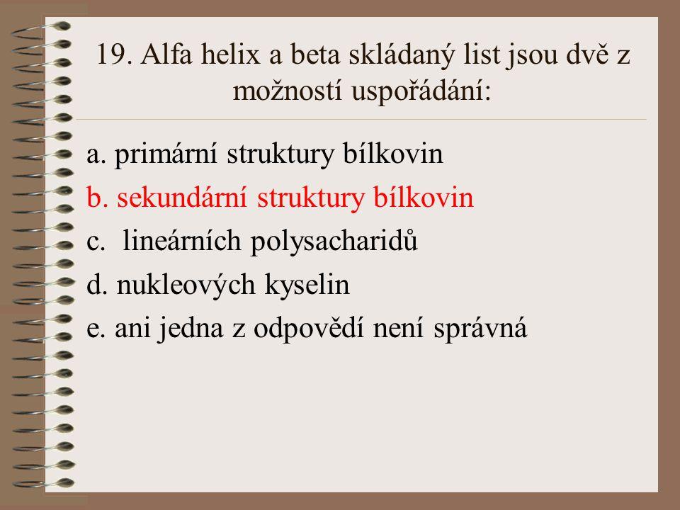 19. Alfa helix a beta skládaný list jsou dvě z možností uspořádání: