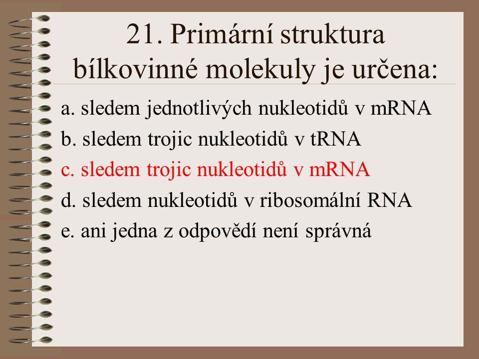 21. Primární struktura bílkovinné molekuly je určena:
