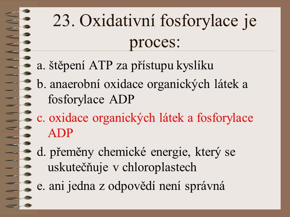 23. Oxidativní fosforylace je proces: