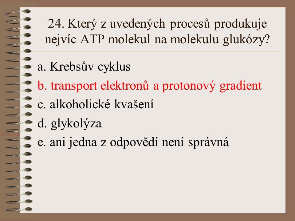 24. Který z uvedených procesů produkuje nejvíc ATP molekul na molekulu glukózy