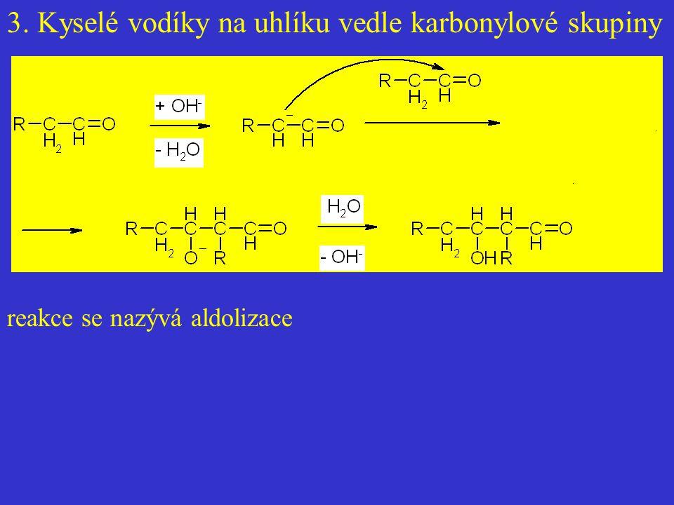 3. Kyselé vodíky na uhlíku vedle karbonylové skupiny