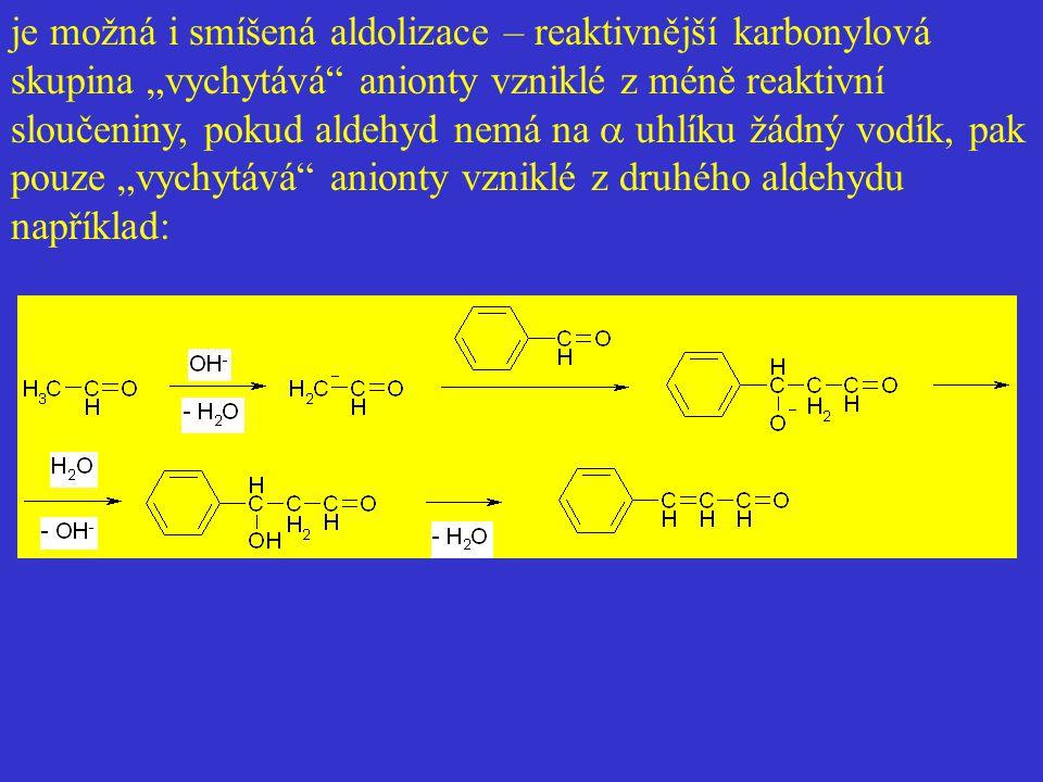 """je možná i smíšená aldolizace – reaktivnější karbonylová skupina """"vychytává anionty vzniklé z méně reaktivní sloučeniny, pokud aldehyd nemá na a uhlíku žádný vodík, pak pouze """"vychytává anionty vzniklé z druhého aldehydu například:"""