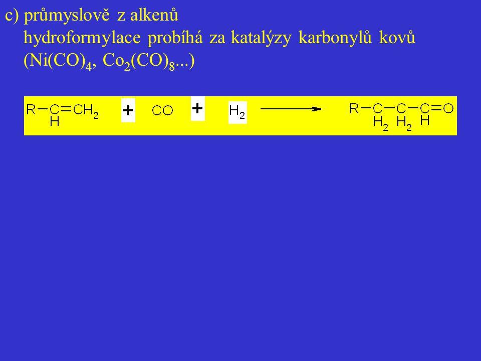 c) průmyslově z alkenů hydroformylace probíhá za katalýzy karbonylů kovů (Ni(CO)4, Co2(CO)8...)