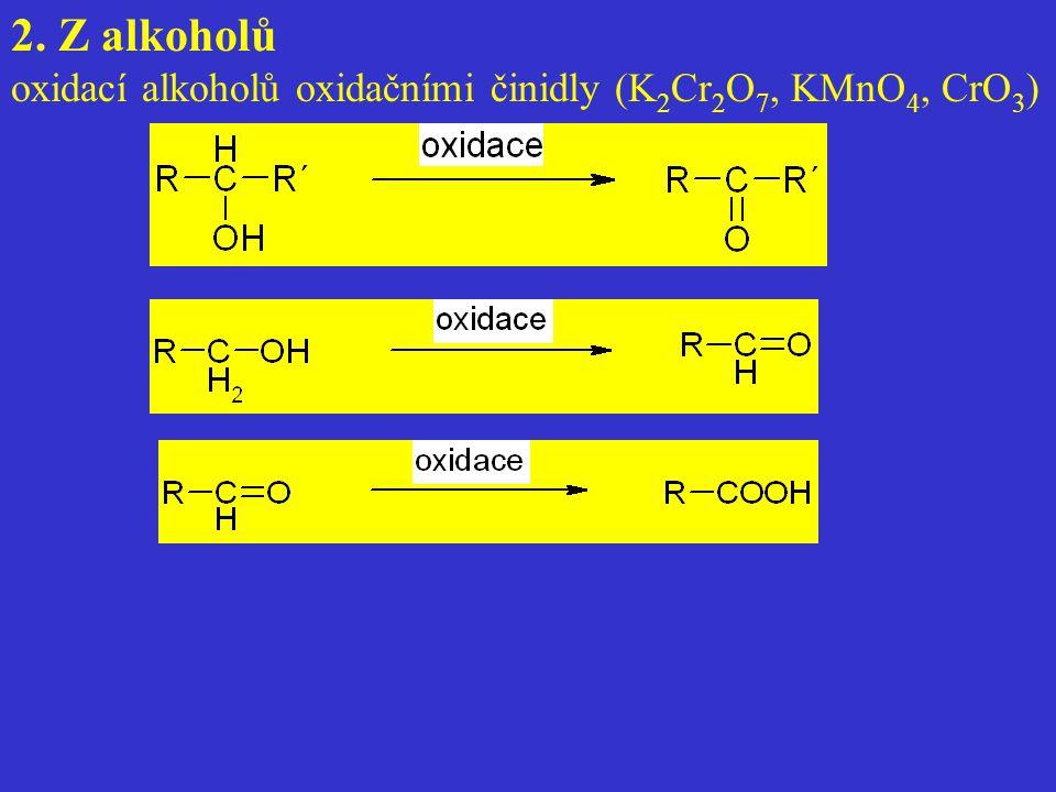 2. Z alkoholů oxidací alkoholů oxidačními činidly (K2Cr2O7, KMnO4, CrO3)