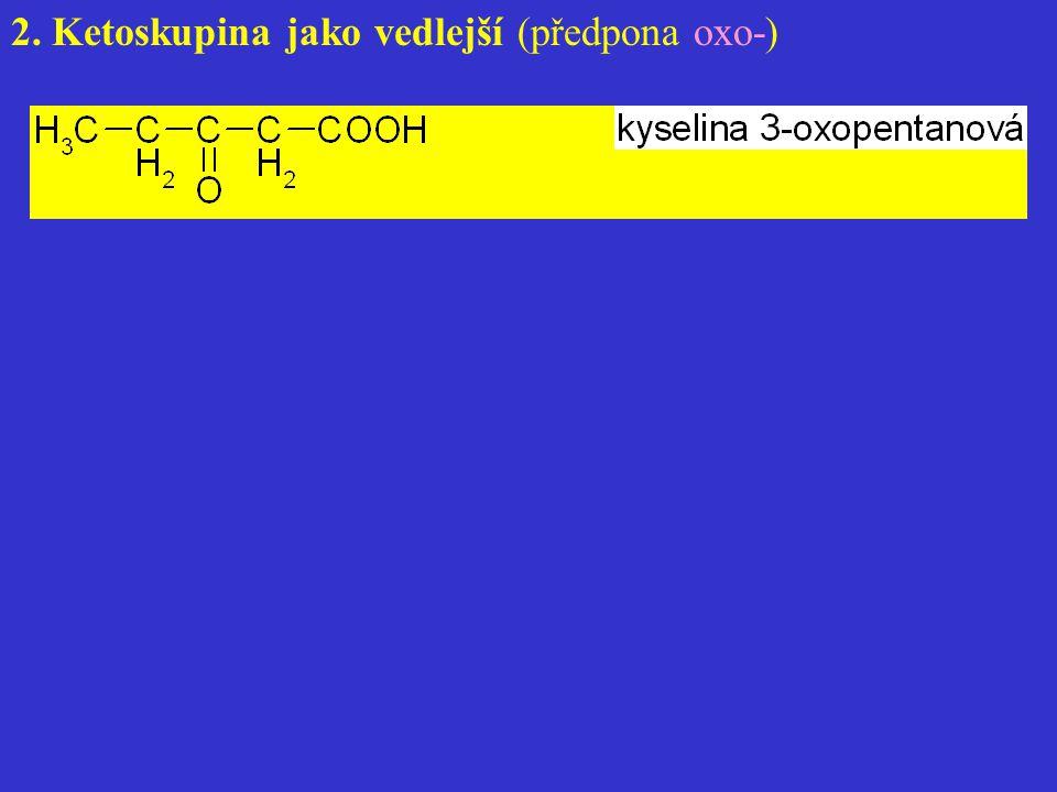 2. Ketoskupina jako vedlejší (předpona oxo-)