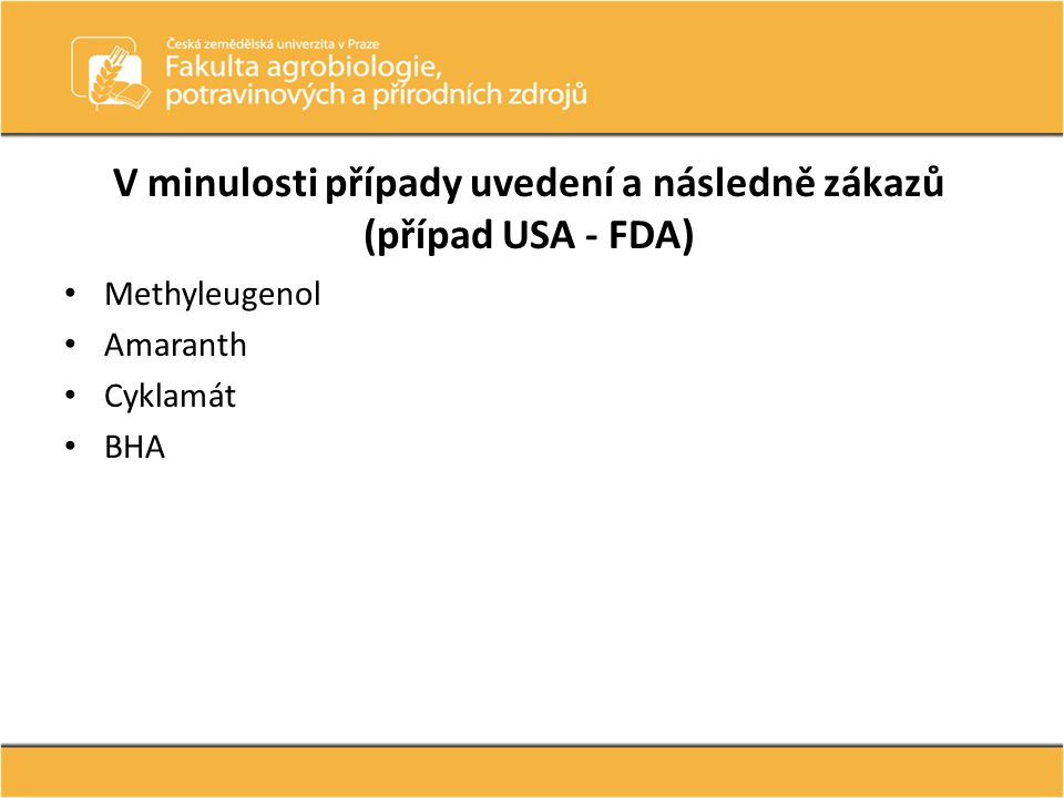 V minulosti případy uvedení a následně zákazů (případ USA - FDA)