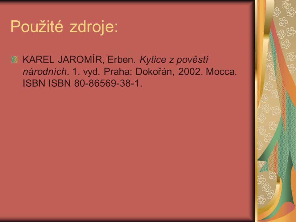 Použité zdroje: KAREL JAROMÍR, Erben. Kytice z pověstí národních.