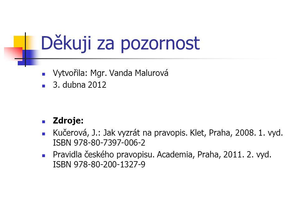 Děkuji za pozornost Vytvořila: Mgr. Vanda Malurová 3. dubna 2012