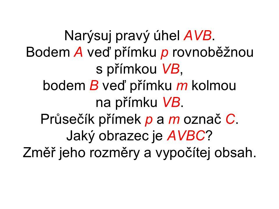 Narýsuj pravý úhel AVB.