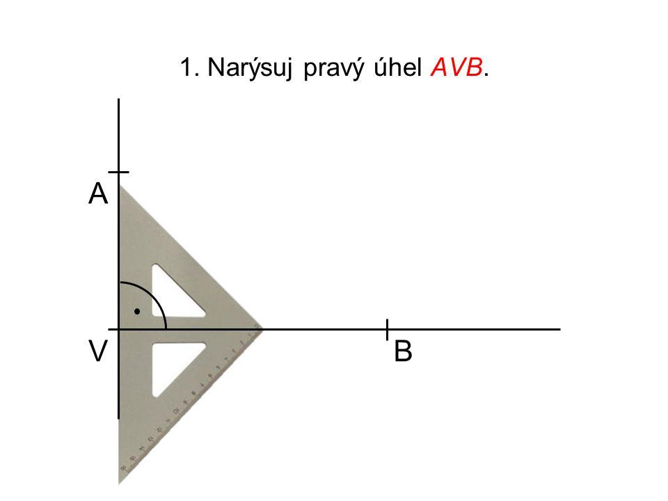 1. Narýsuj pravý úhel AVB. A V B