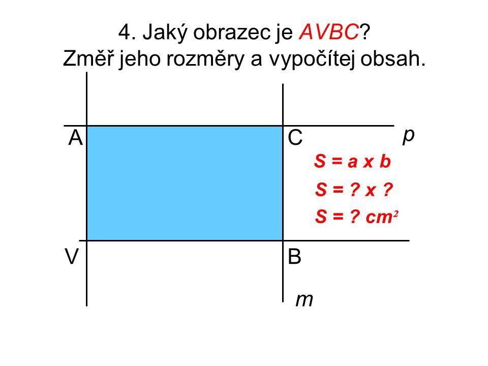 4. Jaký obrazec je AVBC Změř jeho rozměry a vypočítej obsah.