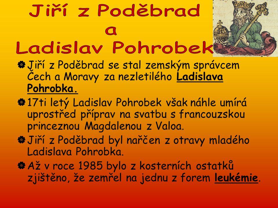 Jiří z Poděbrad a. Ladislav Pohrobek. Jiří z Poděbrad se stal zemským správcem Čech a Moravy za nezletilého Ladislava Pohrobka.