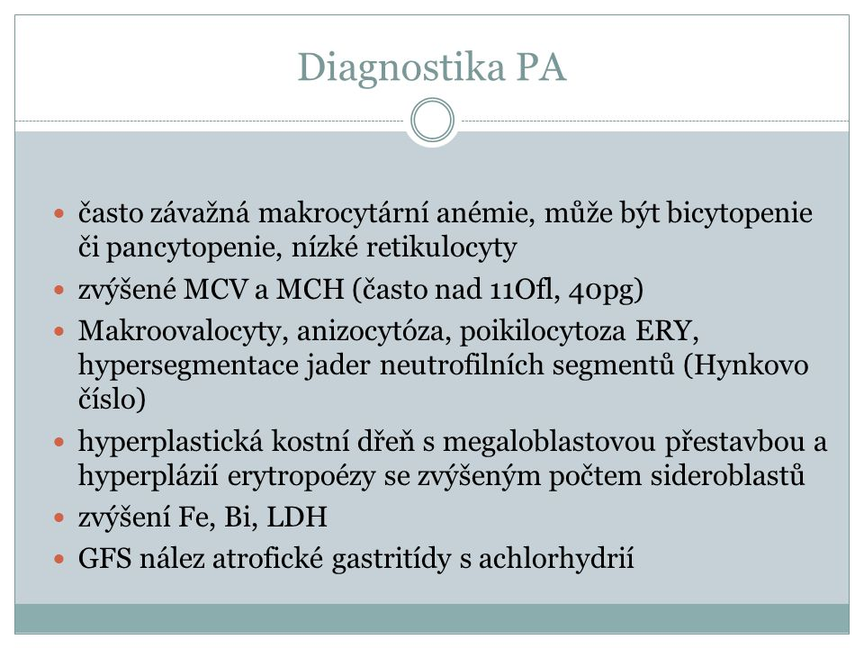 Diagnostika PA často závažná makrocytární anémie, může být bicytopenie či pancytopenie, nízké retikulocyty.