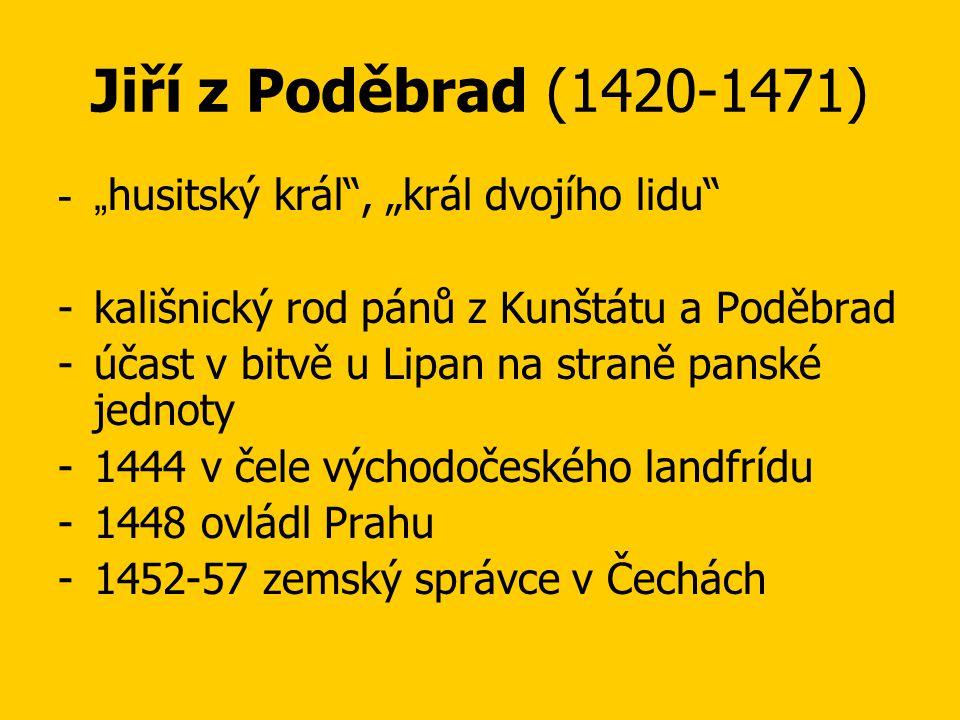 """Jiří z Poděbrad (1420-1471) """"husitský král , """"král dvojího lidu"""