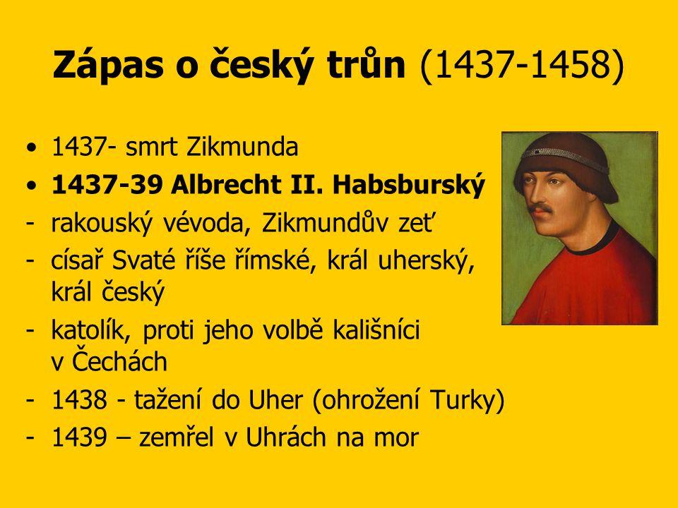 Zápas o český trůn (1437-1458) 1437- smrt Zikmunda