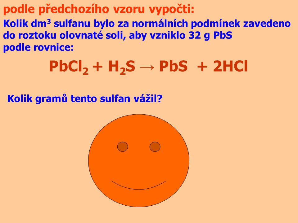 PbCl2 + H2S → PbS + 2HCl podle předchozího vzoru vypočti: V = 3 dm3