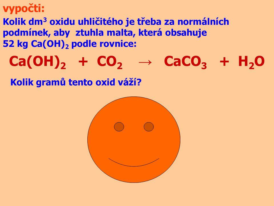 Ca(OH)2 + CO2 → CaCO3 + H2O vypočti: 15720 dm3 30839 g
