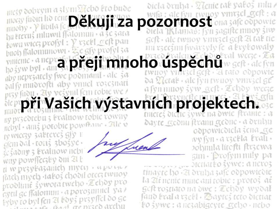 Děkuji za pozornost a přeji mnoho úspěchů při Vašich výstavních projektech.