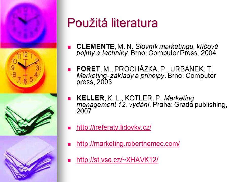 Použitá literatura CLEMENTE, M. N. Slovník marketingu, klíčové pojmy a techniky. Brno: Computer Press, 2004.