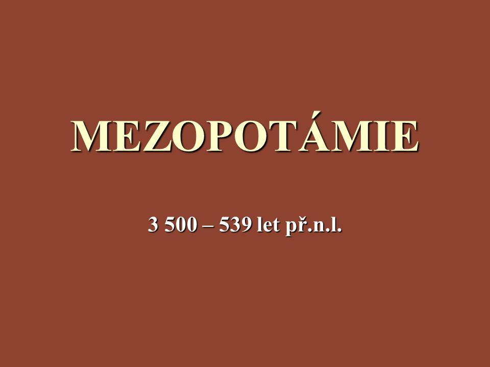MEZOPOTÁMIE 3 500 – 539 let př.n.l.