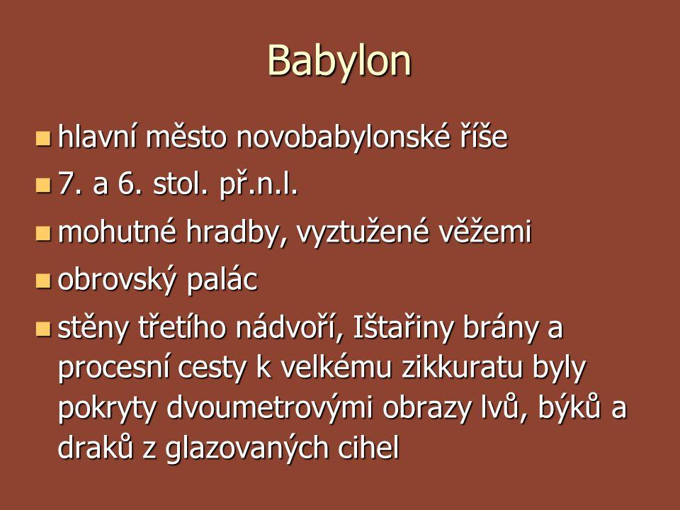 Babylon hlavní město novobabylonské říše 7. a 6. stol. př.n.l.