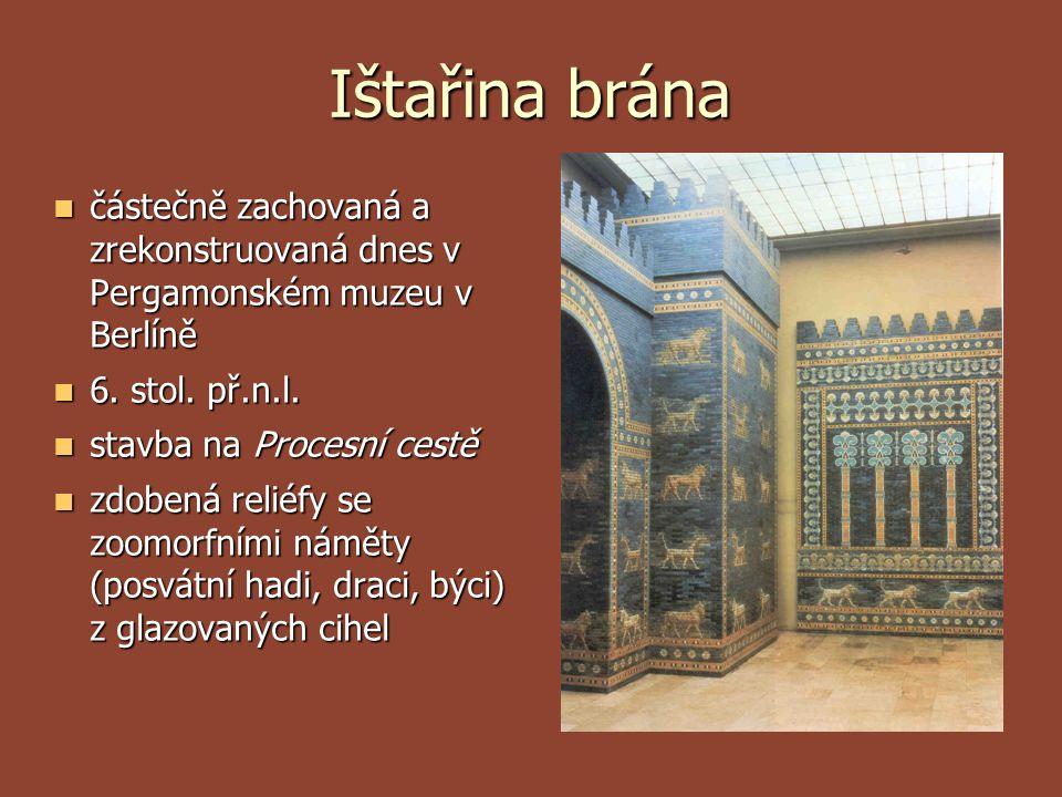 Ištařina brána částečně zachovaná a zrekonstruovaná dnes v Pergamonském muzeu v Berlíně. 6. stol. př.n.l.