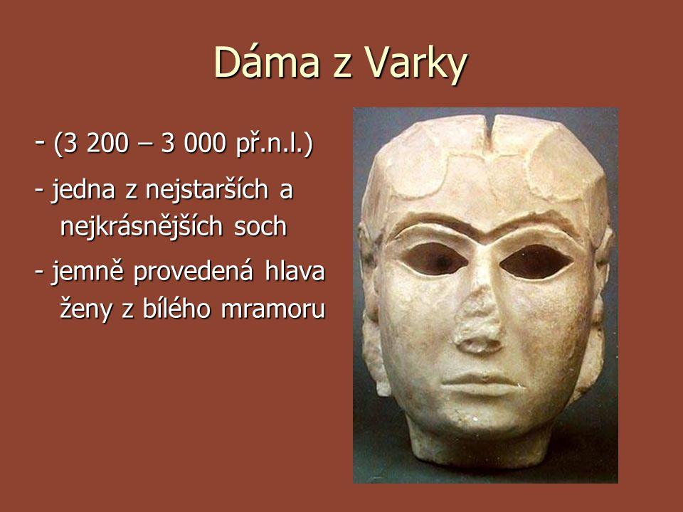 Dáma z Varky - (3 200 – 3 000 př.n.l.) - jedna z nejstarších a nejkrásnějších soch.