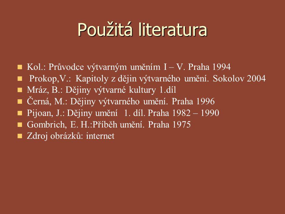 Použitá literatura Kol.: Průvodce výtvarným uměním I – V. Praha 1994