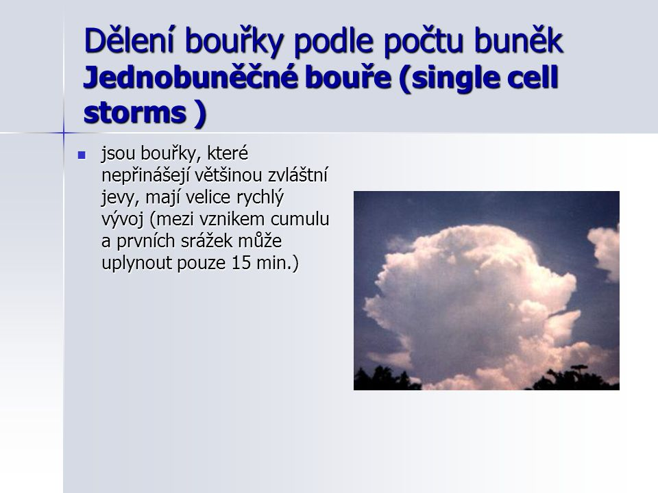 Dělení bouřky podle počtu buněk Jednobuněčné bouře (single cell storms )