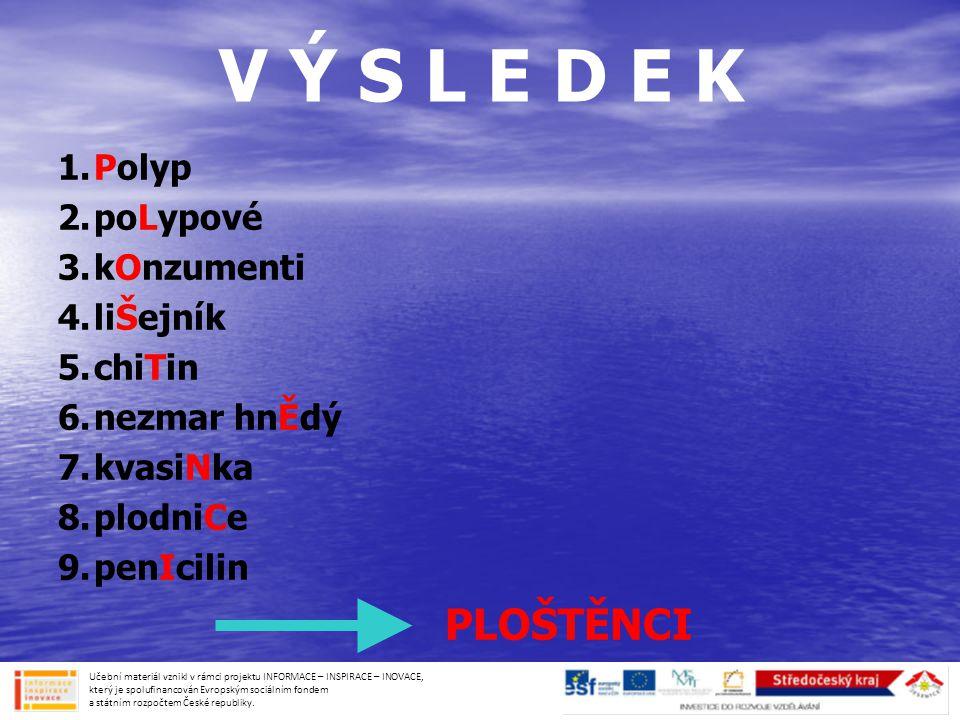 V Ý S L E D E K PLOŠTĚNCI 1. Polyp 2. poLypové 3. kOnzumenti