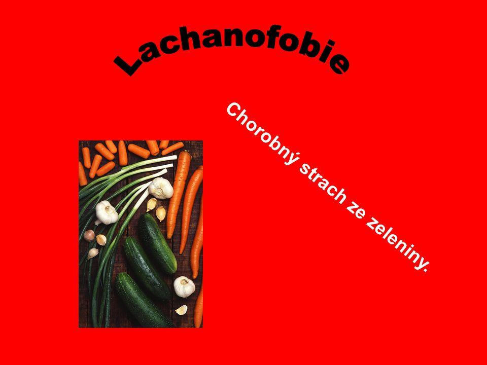Lachanofobie Chorobný strach ze zeleniny.