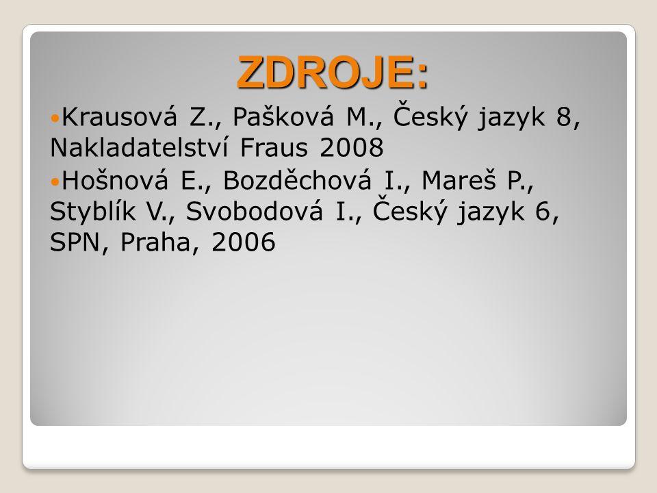ZDROJE: Krausová Z., Pašková M., Český jazyk 8, Nakladatelství Fraus 2008.