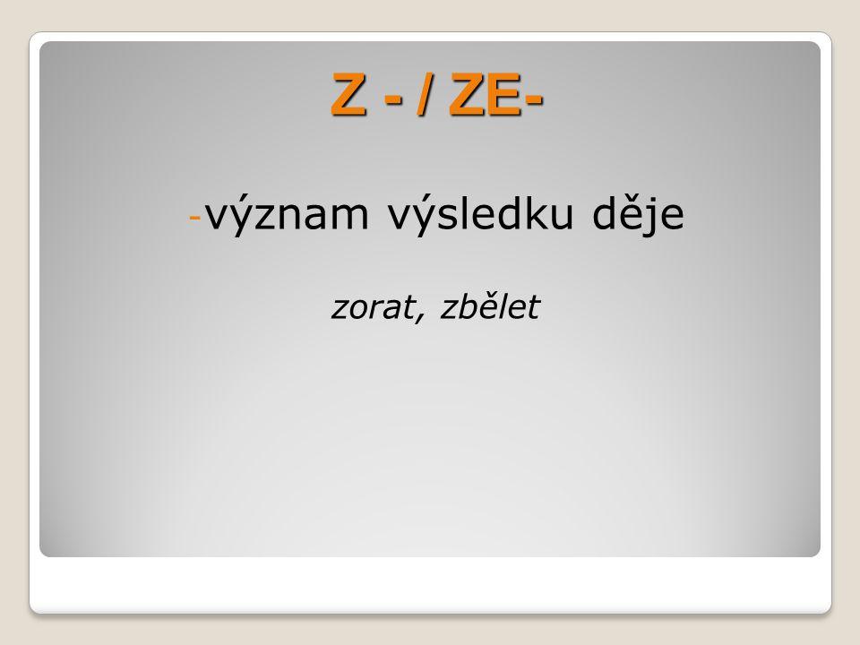 Z - / ZE- význam výsledku děje zorat, zbělet