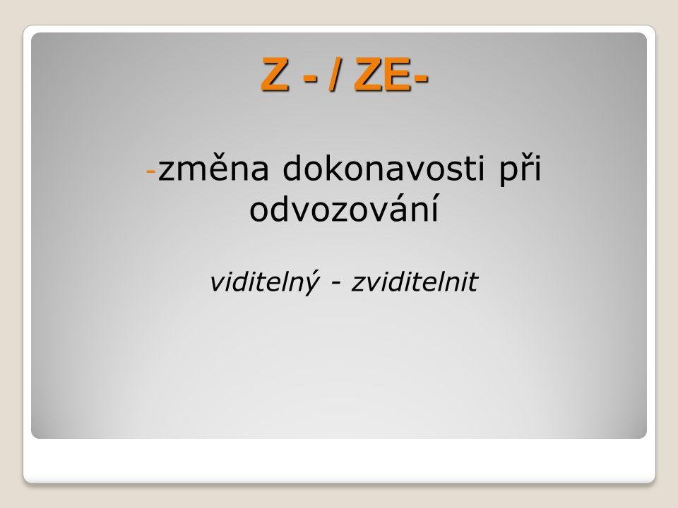 Z - / ZE- změna dokonavosti při odvozování viditelný - zviditelnit