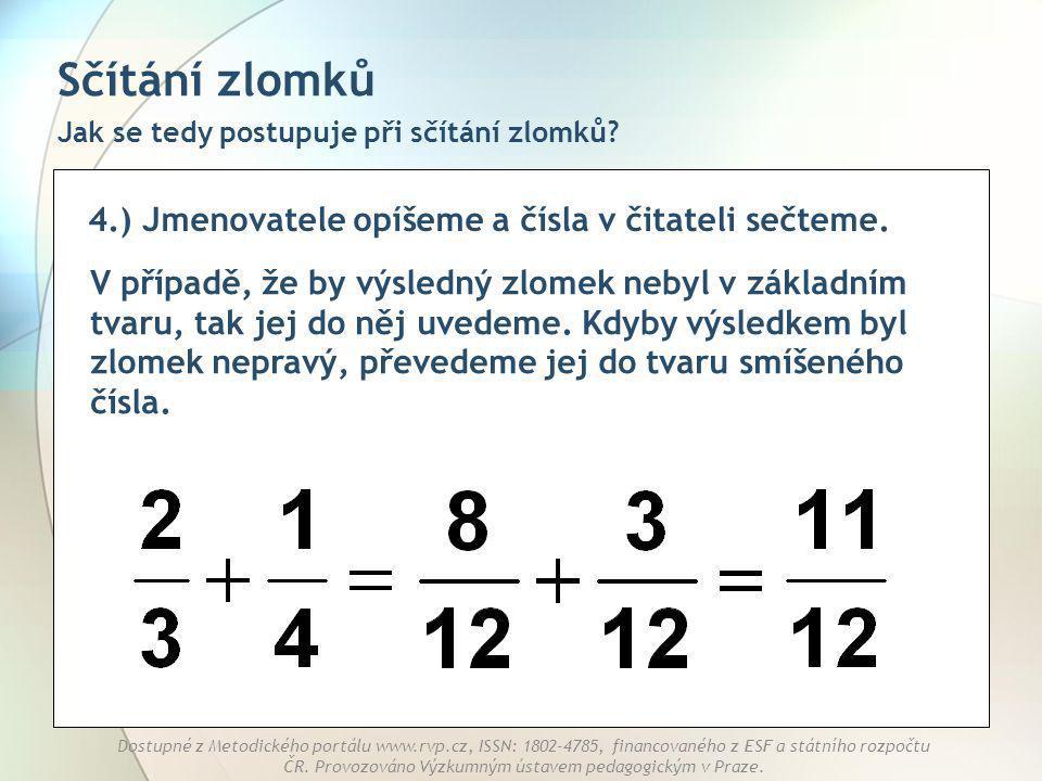 Sčítání zlomků 4.) Jmenovatele opíšeme a čísla v čitateli sečteme.