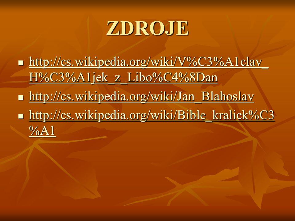 ZDROJE http://cs.wikipedia.org/wiki/V%C3%A1clav_H%C3%A1jek_z_Libo%C4%8Dan. http://cs.wikipedia.org/wiki/Jan_Blahoslav.