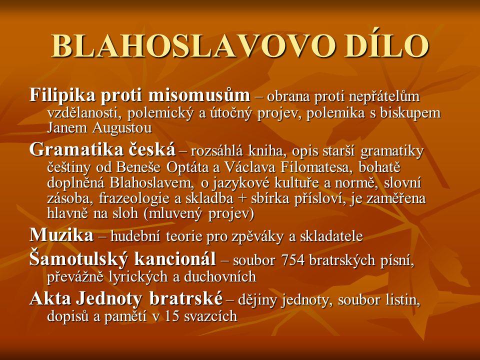 BLAHOSLAVOVO DÍLO Filipika proti misomusům – obrana proti nepřátelům vzdělanosti, polemický a útočný projev, polemika s biskupem Janem Augustou.