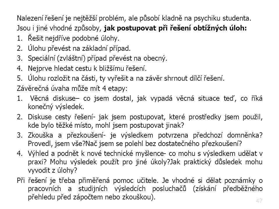 Nalezení řešení je nejtěžší problém, ale působí kladně na psychiku studenta.